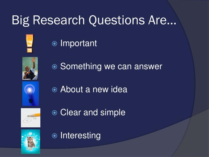 Big Research Questions Are…