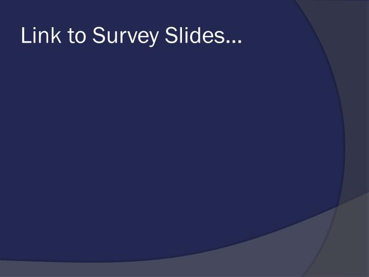 Link to Survey Slides…