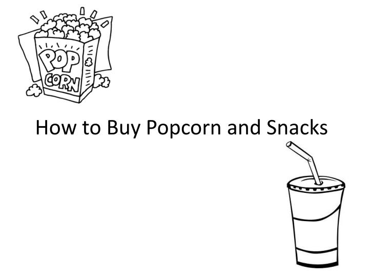 How to Buy Popcorn and Snacks