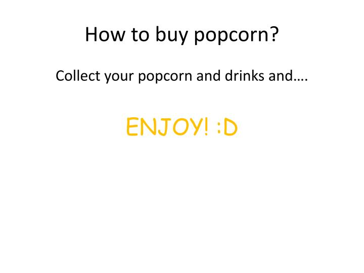 How to buy popcorn?