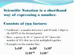scientific notation is a shorthand way of expressing a number consists of two factors