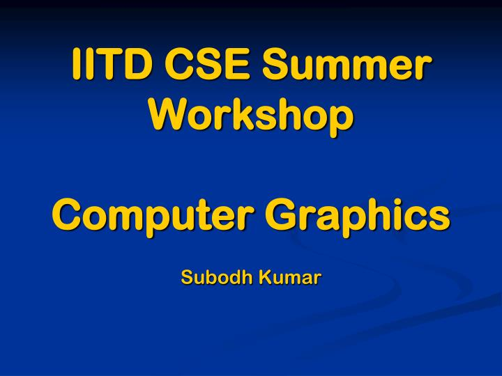 Iitd cse summer workshop computer graphics