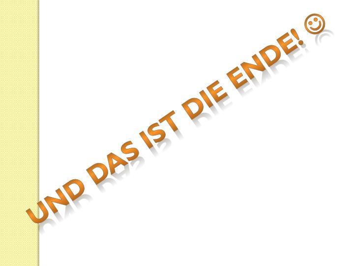 UND DAS IST DIE ENDE!
