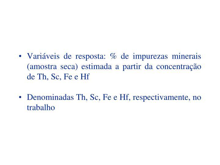 Variáveis de resposta: % de impurezas minerais (amostra seca) estimada a partir da concentração de Th, Sc, Fe e Hf