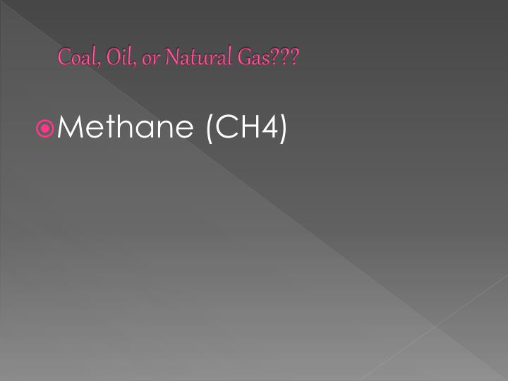 Coal, Oil, or Natural Gas???