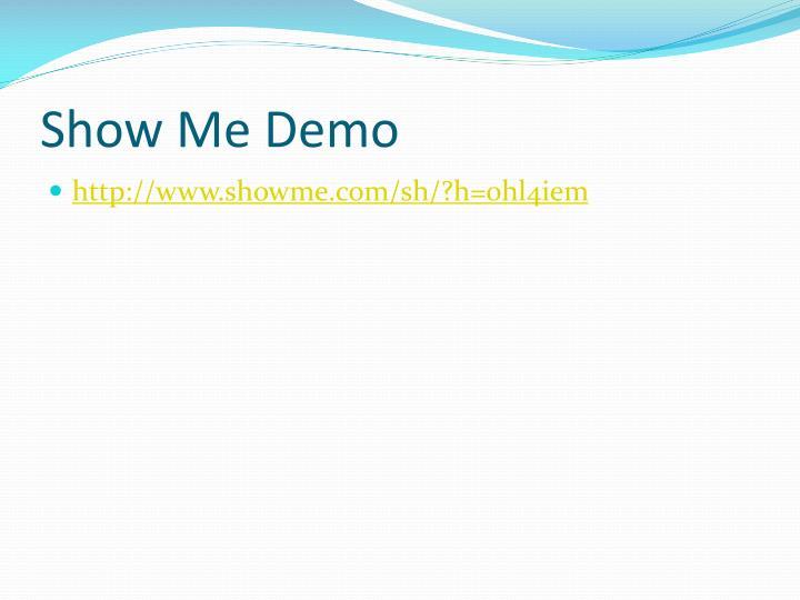 Show Me Demo
