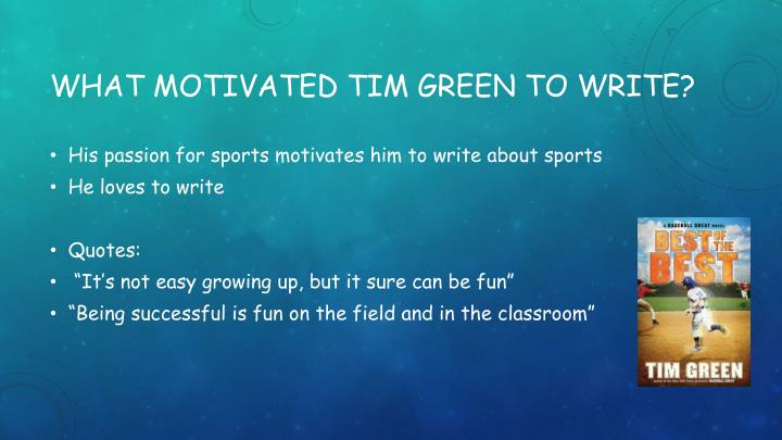 What motivated tim green to write