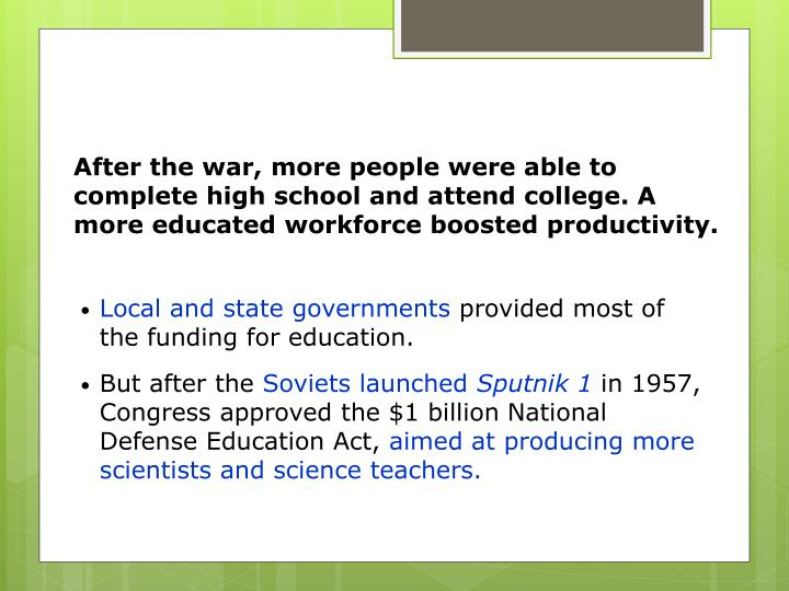 After the war, more people were able to complete high school and attend college. A more educated workforce boosted productivity.
