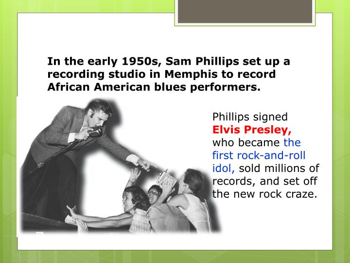 In the early 1950s, Sam Phillips set up a recording studio in Memphis to record African American blues performers.