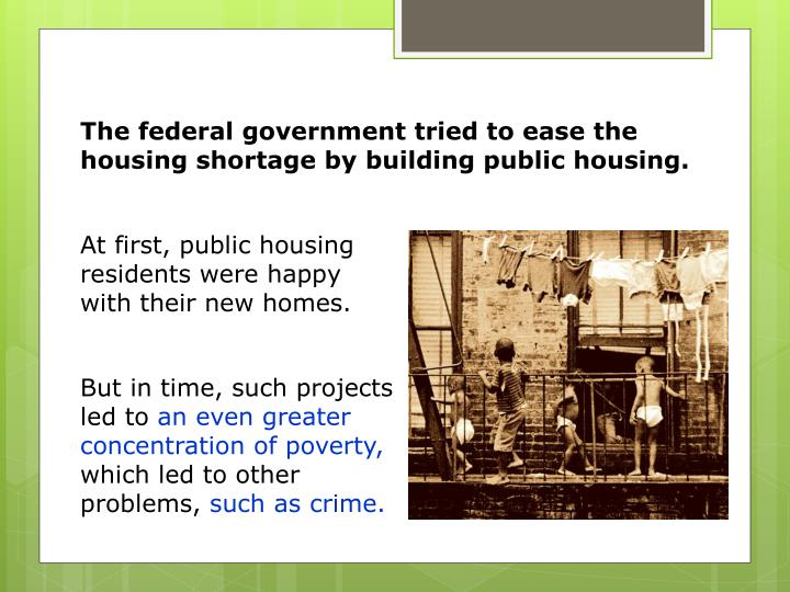 The federal government tried to ease the housing shortage by building public housing.