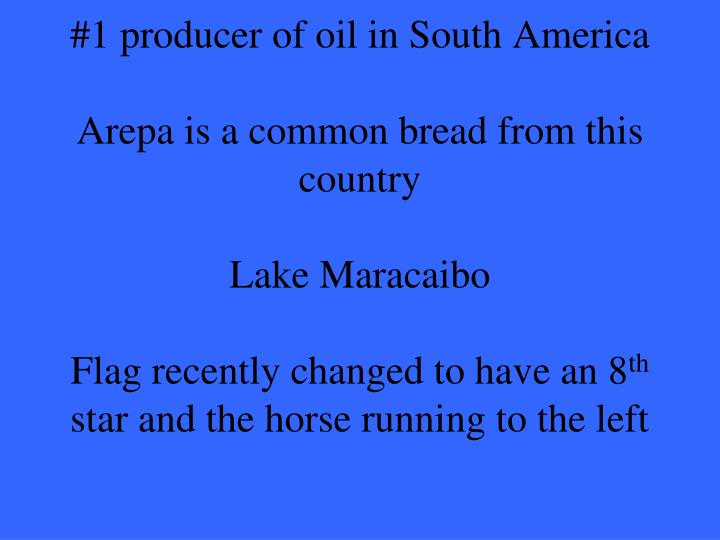 #1 producer of oil in South America