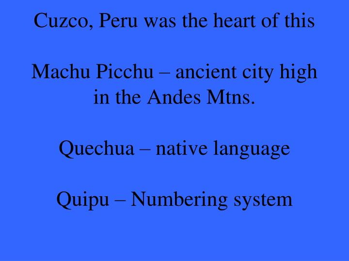 Cuzco, Peru was the heart of this