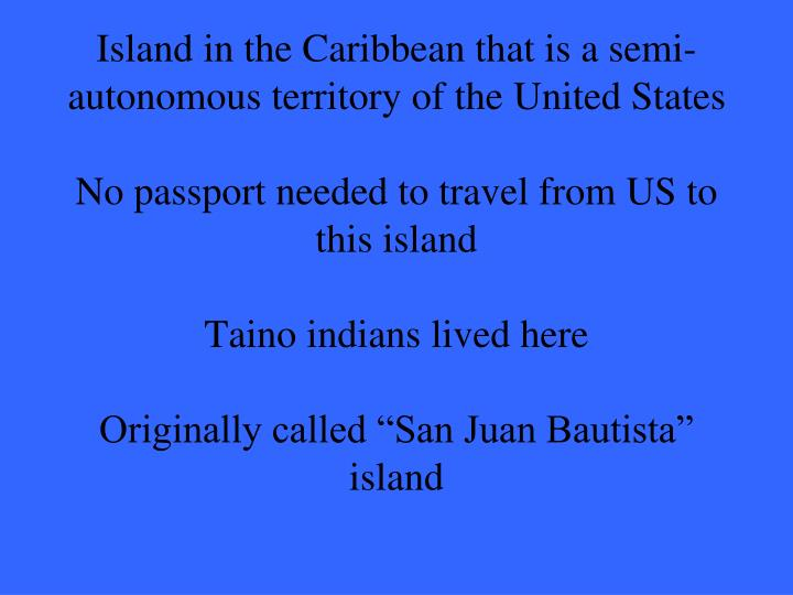 Island in the Caribbean that is a semi-autonomous territory of the United States