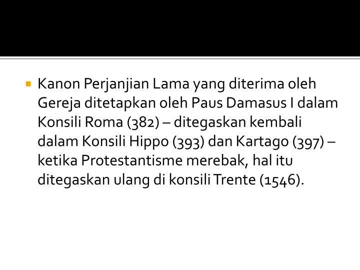 Kanon Perjanjian Lama yang diterima oleh Gereja ditetapkan oleh Paus