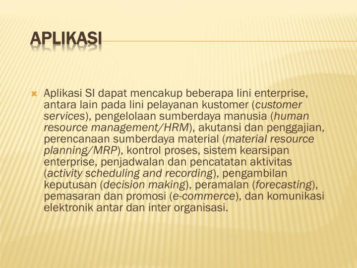 Aplikasi SI dapat mencakup beberapa lini enterprise, antara lain pada lini pelayanan kustomer (