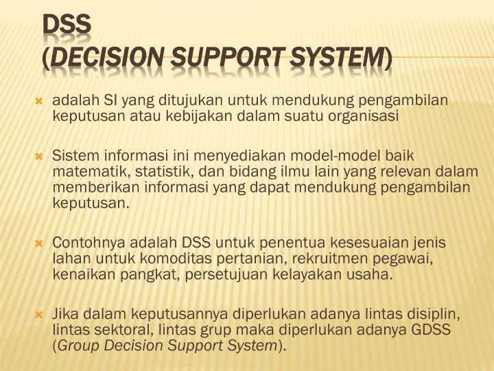 adalah SI yang ditujukan untuk mendukung pengambilan keputusan atau kebijakan dalam suatu organisasi