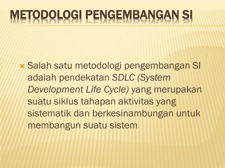 Salah satu metodologi pengembangan SI adalah pendekatan