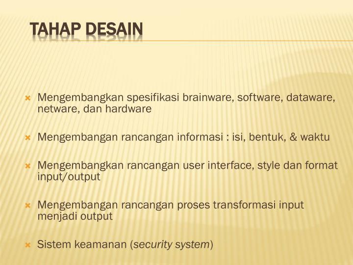 Mengembangkan spesifikasi brainware, software, dataware, netware, dan hardware