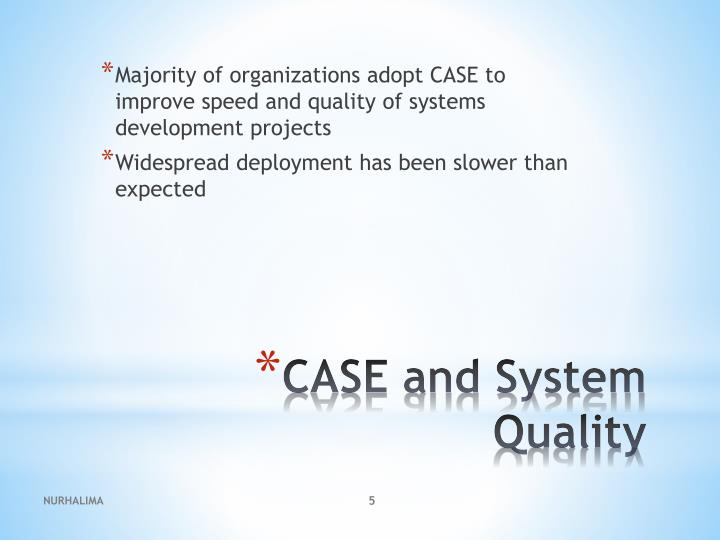 Majority of organizations adopt CASE to improve speed and quality of systems development projects