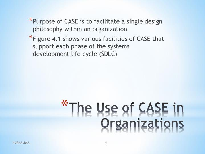 Purpose of CASE is to facilitate a single design philosophy within an organization