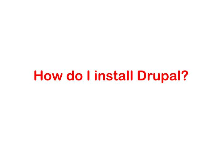 How do I install Drupal?