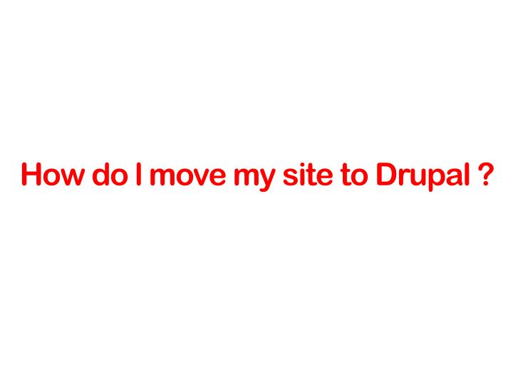 How do l move my site to Drupal ?