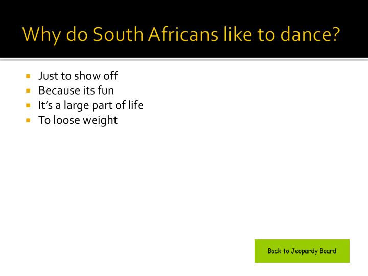 Why do South Africans like to dance?