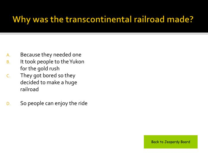 Why was the transcontinental railroad made?