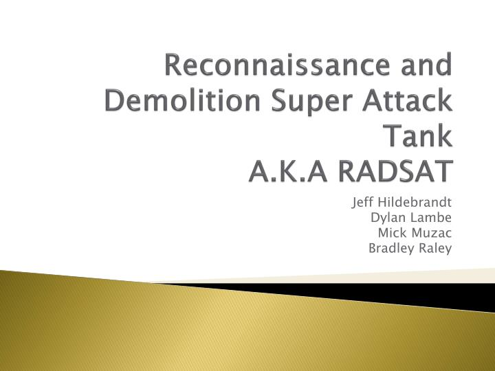Reconnaissance and demolition super attack tank a k a radsat