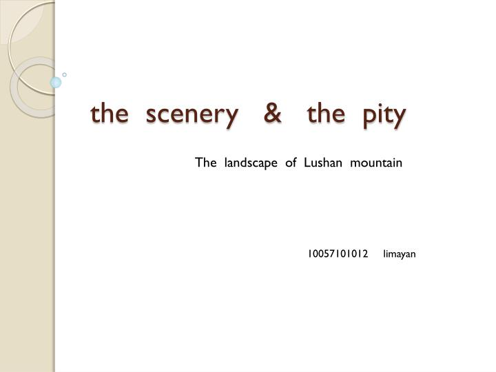 the scenery the pity