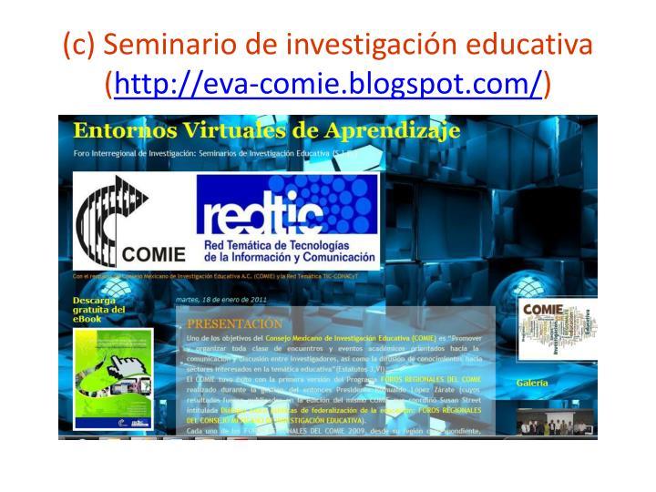 (c) Seminario de investigación educativa