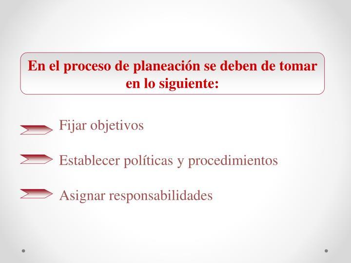 En el proceso de planeación se deben de tomar en lo siguiente: