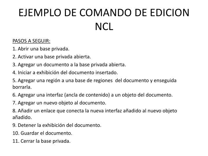 EJEMPLO DE COMANDO DE EDICION NCL