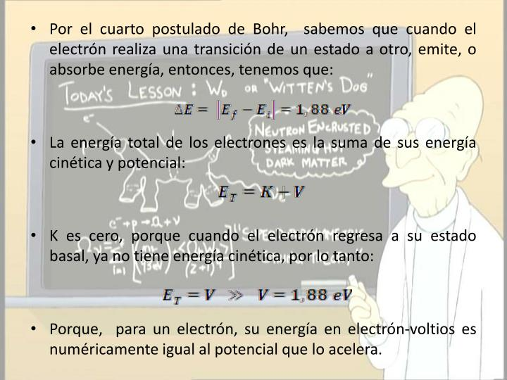 Por el cuarto postulado de Bohr,  sabemos que cuando el electrón realiza una transición de un estado a otro, emite, o absorbe energía, entonces, tenemos que: