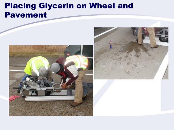 Placing Glycerin on Wheel and Pavement