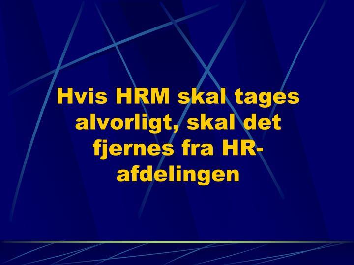 Hvis HRM skal tages alvorligt, skal det fjernes fra