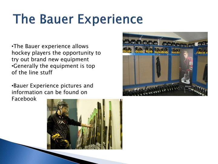 The Bauer Experience