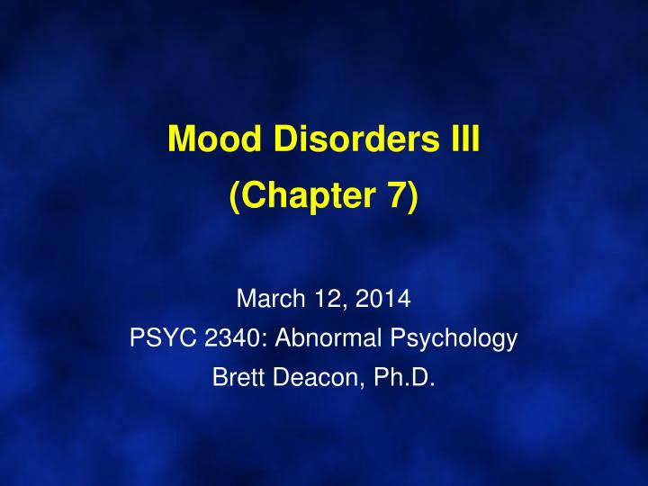 Mood disorders iii chapter 7 march 12 2014 psyc 2340 abnormal psychology brett deacon ph d