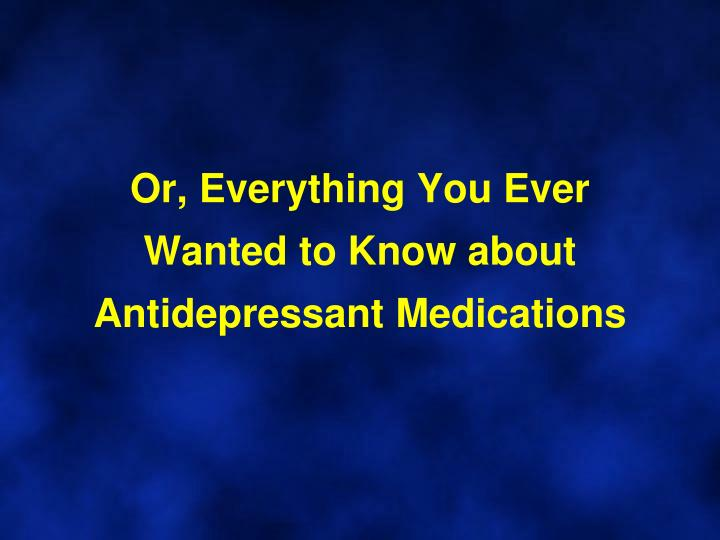 Or everything you ever wanted to know about antidepressant medications