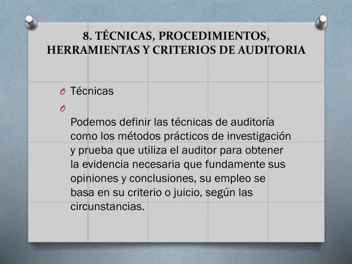 8. TCNICAS, PROCEDIMIENTOS, HERRAMIENTAS Y CRITERIOS DE AUDITORIA