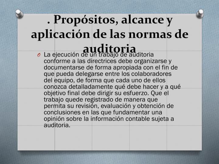 . Propósitos, alcance y aplicación de las normas de auditoria