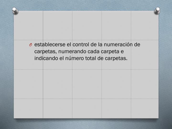 establecerse el control de la numeración de carpetas, numerando cada carpeta e indicando el número total de carpetas.