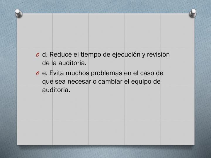 d. Reduce el tiempo de ejecucin y revisin de la auditoria.
