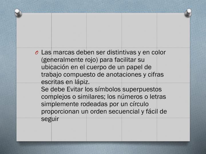 Las marcas deben ser distintivas y en color (generalmente rojo) para facilitar su ubicación en el cuerpo de un papel de trabajo compuesto de anotaciones y cifras escritas en lápiz.