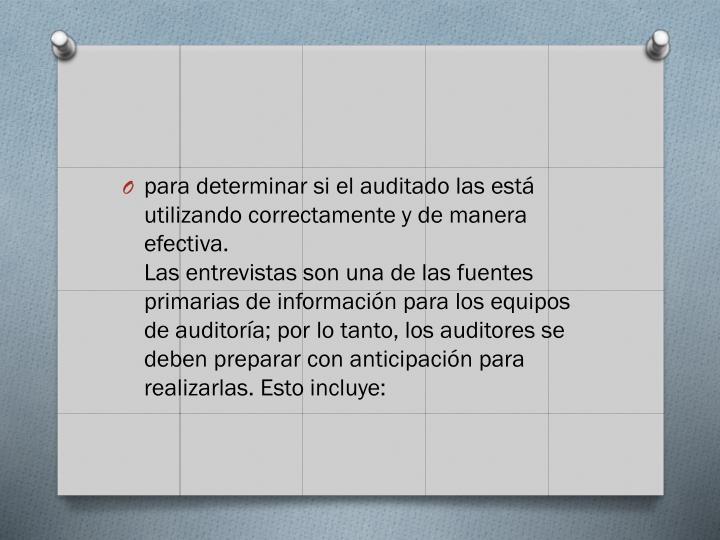 para determinar si el auditado las est utilizando correctamente y de manera efectiva.