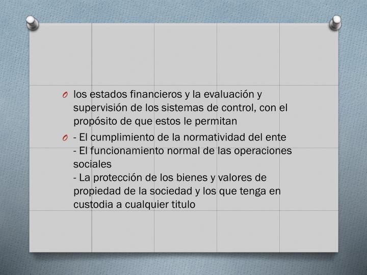 los estados financieros y la evaluacin y supervisin de los sistemas de control, con el propsito de que estos le permitan