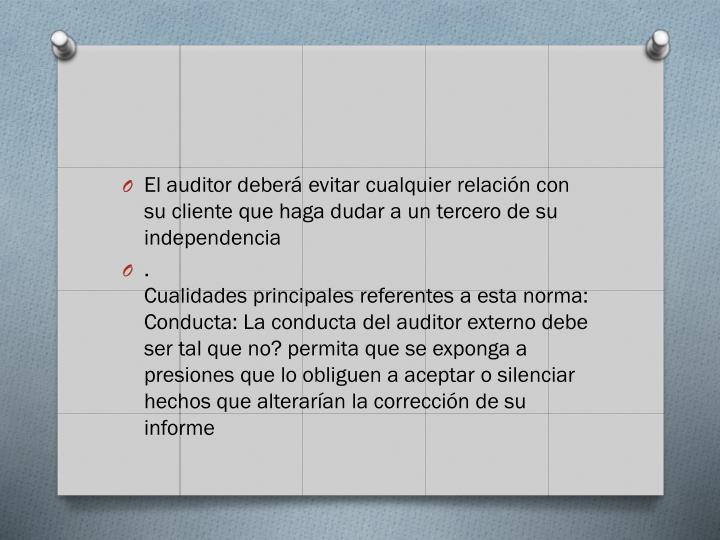 El auditor deber evitar cualquier relacin con su cliente que haga dudar a un tercero de su independencia