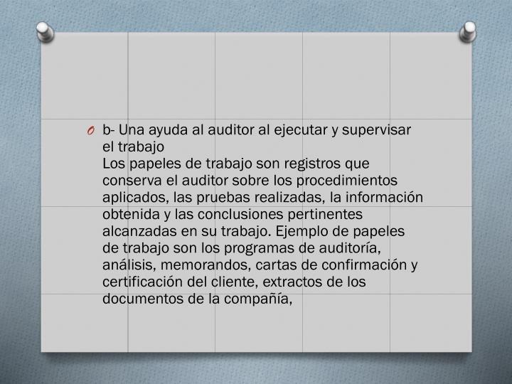 b- Una ayuda al auditor al ejecutar y supervisar el trabajo