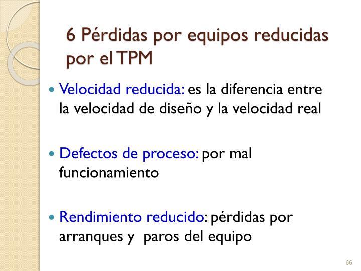 6 Pérdidas por equipos reducidas por el TPM