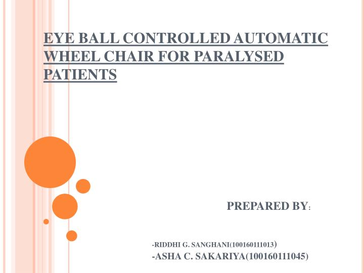 Eye ball controlled automatic wheel chair for paralysed patients